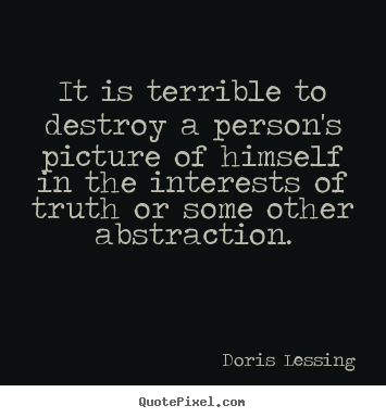 Doris Lessing photo quotes - It is terrible to destroy a person's picture.. - Friendship quotes