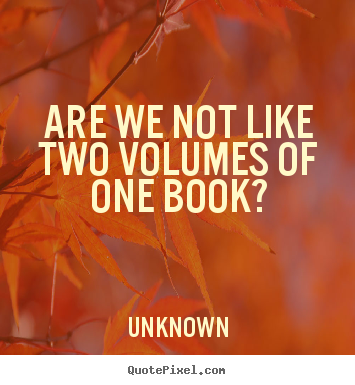 Unknown picture quotes - Are we not like two volumes of one book? - Friendship quotes
