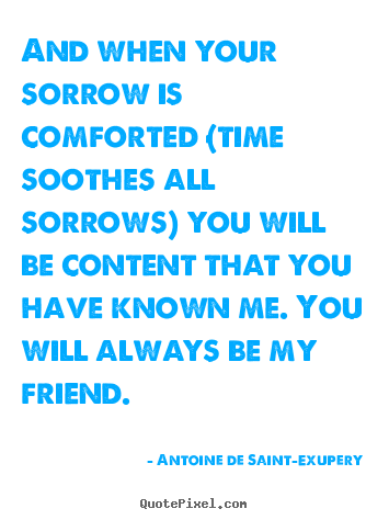 Friendship quotes - And when your sorrow is comforted (time soothes all..