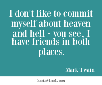 Quotes about friendship - I don't like to commit myself about heaven..
