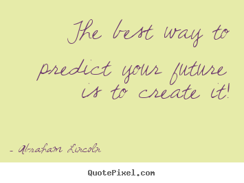 Friendship quotes - The best way to predict your future is to..