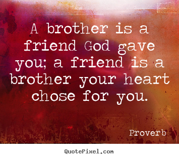 Friendship quote - A brother is a friend god gave you; a friend is a brother your..