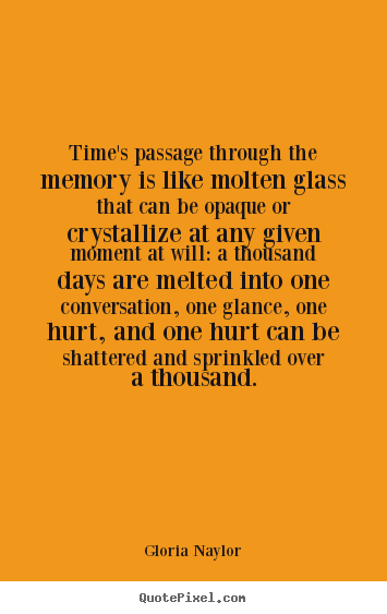Make custom picture quotes about friendship - Time's passage through the memory is like molten glass that..