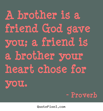 Design picture quotes about friendship - A brother is a friend god gave you; a friend..