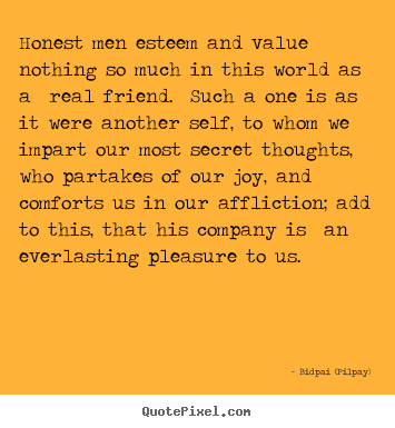 Friendship quotes - Honest men esteem and value nothing so much in this world as..