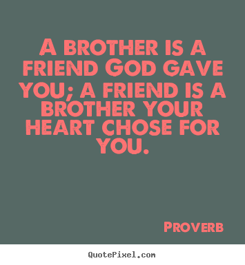 Friendship quotes - A brother is a friend god gave you; a friend is a brother your..