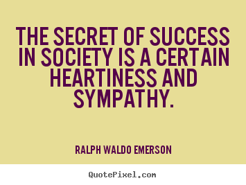 The secret of success in society is a certain.. Ralph Waldo Emerson famous friendship quotes
