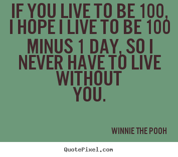 Quotes about friendship - If you live to be 100, i hope i live to be 100..