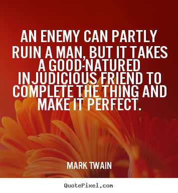 Design your own picture quotes about friendship - An enemy can partly ruin a man, but it takes a good-natured..