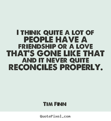 Make picture quote about friendship - I think quite a lot of people have a friendship or..