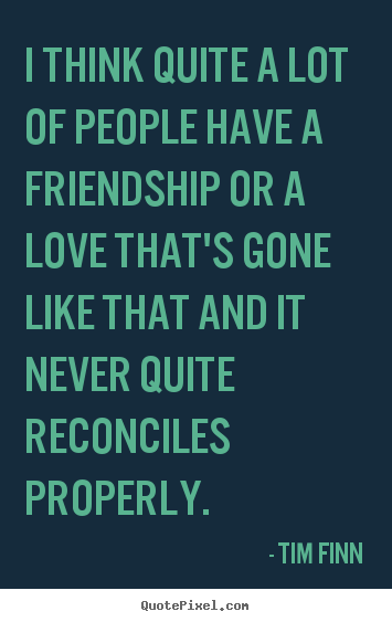 Create custom picture quotes about friendship - I think quite a lot of people have a friendship..