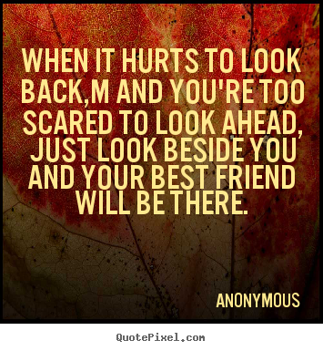 Create custom poster quotes about friendship - When it hurts to look back,m and you're too scared..