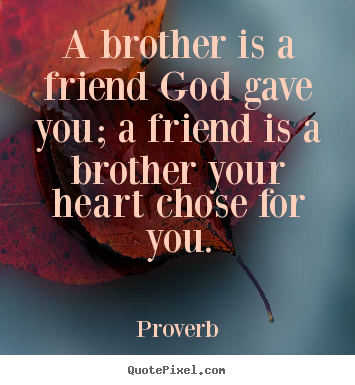Quotes about friendship - A brother is a friend god gave you; a friend is a brother..