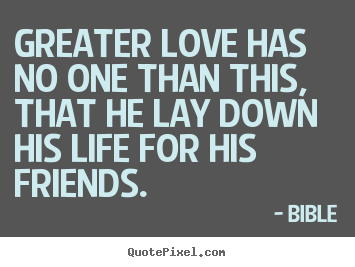 Bible picture quotes - Greater love has no one than this, that he lay down.. - Friendship quotes