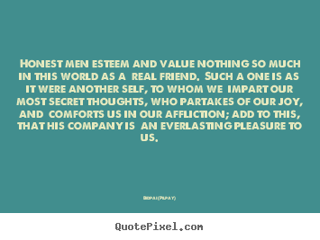 Customize poster quote about friendship - Honest men esteem and value nothing so much..