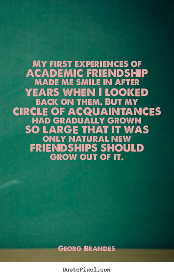 Quotes about friendship - My first experiences of academic friendship made me..