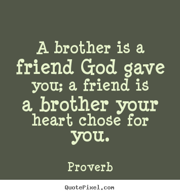 A brother is a friend god gave you; a friend is a brother.. Proverb top friendship quotes
