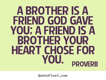 Proverb picture quotes - A brother is a friend god gave you; a friend is a.. - Friendship quotes