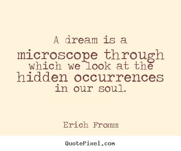 Quotes about friendship - A dream is a microscope through which we look at the hidden occurrences..