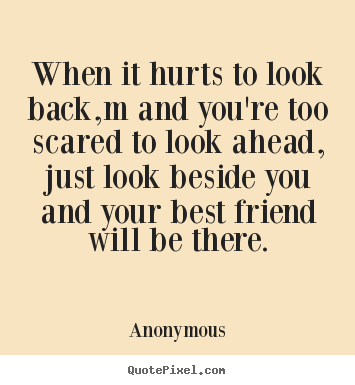 Anonymous poster quotes - When it hurts to look back,m and you're.. - Friendship quotes
