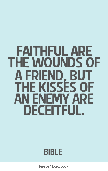 Bible picture quotes - Faithful are the wounds of a friend, but the.. - Friendship quotes