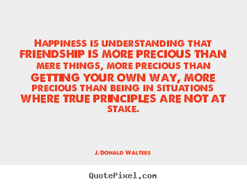 Quote about friendship - Happiness is understanding that friendship is more..