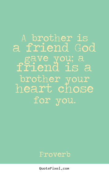 Design custom picture quotes about friendship - A brother is a friend god gave you; a friend..
