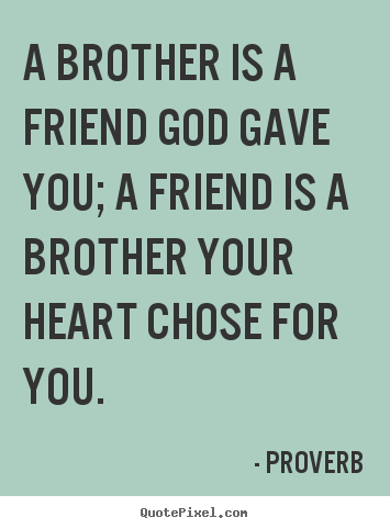 Friendship quotes - A brother is a friend god gave you; a friend is..
