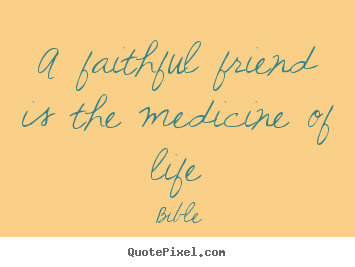 Friendship quotes - A faithful friend is the medicine of life