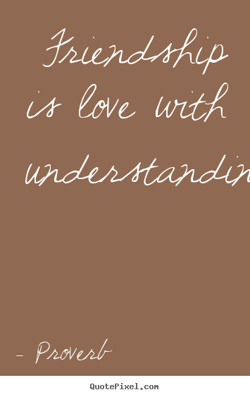 Friendship quotes - Friendship is love with understanding