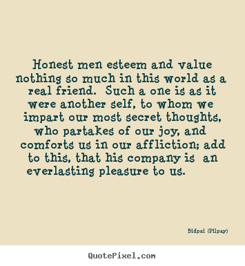 Design picture quote about friendship - Honest men esteem and value nothing so much in this world as a..