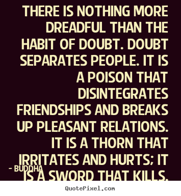 Buddha picture quotes - There is nothing more dreadful than the habit.. - Friendship quotes