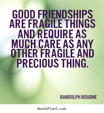 Create custom photo quote about friendship - Good friendships are fragile things and..