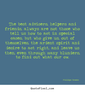 Phillips Brooks picture quotes - The best advisers, helpers and friends, always.. - Friendship quotes