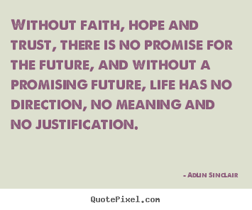 Without faith, hope and trust, there is no promise for the future,.. Adlin Sinclair top inspirational quote