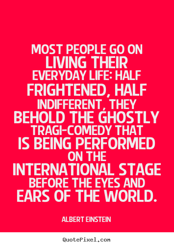 Inspirational quote - Most people go on living their everyday life: half frightened, half..