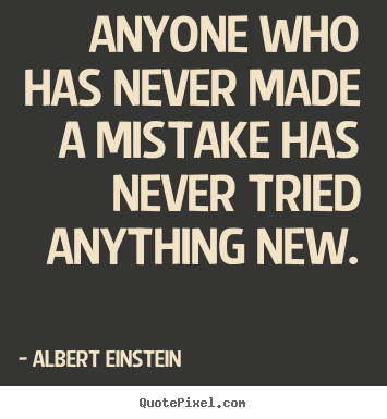 Albert Einstein picture quotes - Anyone who has never made a mistake has never tried anything.. - Inspirational quote