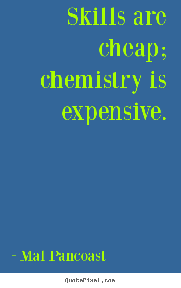 Quotes about inspirational - Skills are cheap; chemistry is expensive.