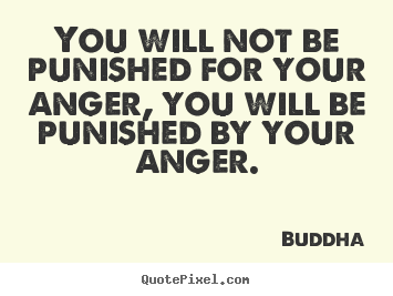 Make picture quotes about inspirational - You will not be punished for your anger, you will..