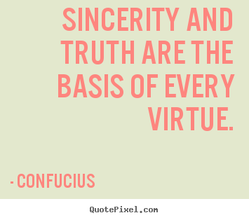 Confucius picture quote - Sincerity and truth are the basis of every virtue. - Inspirational quote