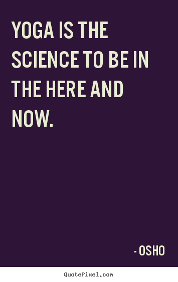 Design picture quotes about inspirational - Yoga is the science to be in the here and now.
