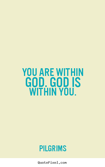 Quotes about inspirational - You are within god. god is within you.