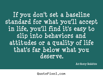 Quote about inspirational - If you don't set a baseline standard for what you'll accept in life,..