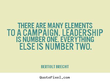 Quotes about inspirational - There are many elements to a campaign. leadership..