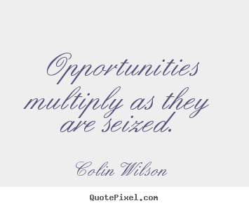 Quote about inspirational - Opportunities multiply as they are seized.