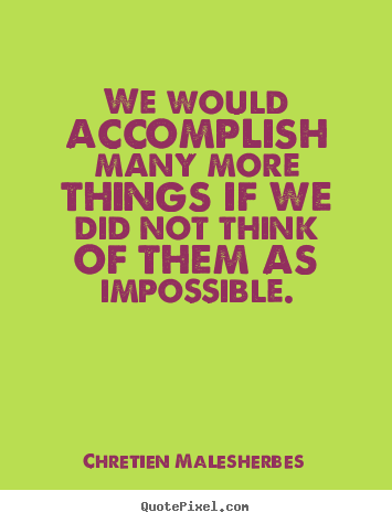 Customize picture quotes about inspirational - We would accomplish many more things if we..