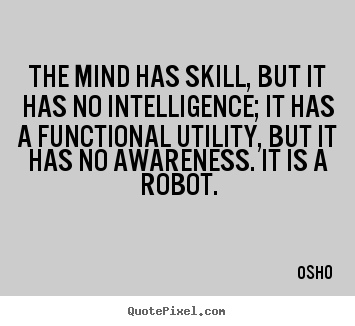 Inspirational quotes - The mind has skill, but it has no intelligence; it has..