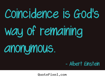 Albert Einstein picture quotes - Coincidence is god's way of remaining anonymous. - Inspirational quotes
