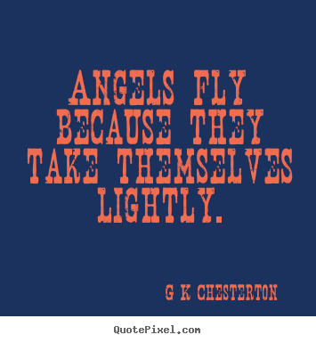 Angels fly because they take themselves lightly. G K Chesterton best inspirational quotes