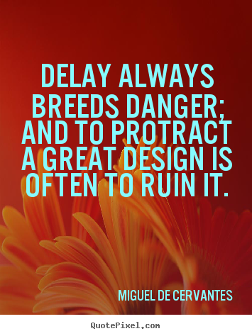 Design picture quotes about inspirational - Delay always breeds danger; and to protract a great design..